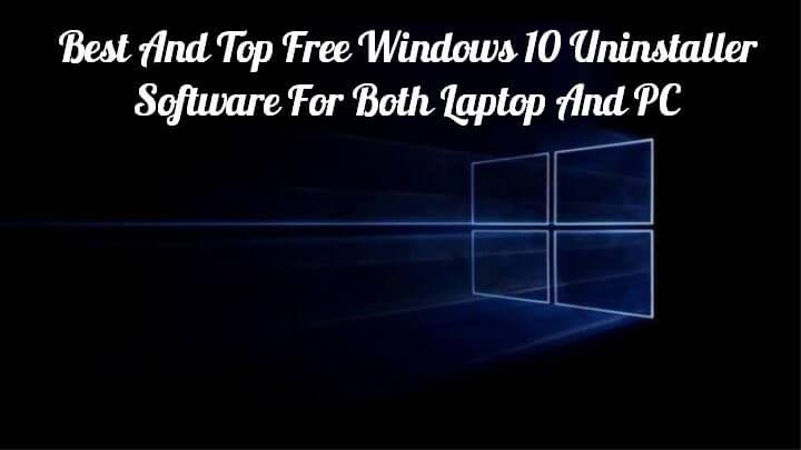 Best Uninstaller Software for Windows 10 In 2020