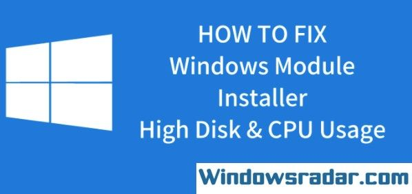 Windows Modules Installer Worker High CPU in Windows 10