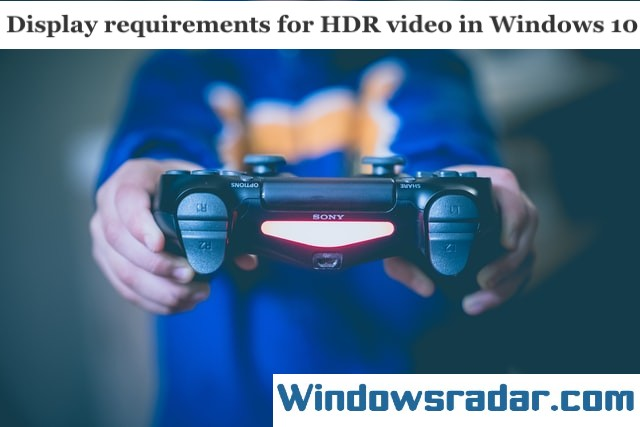 Display requirements for HDR video in Windows 10