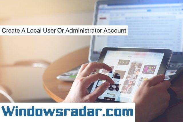 Create A Local User Or Administrator Account In Windows 10