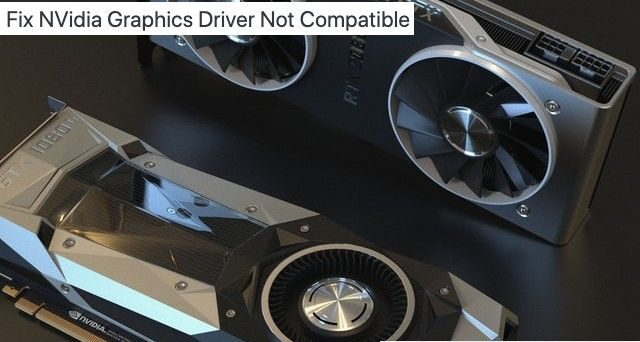 NVidia Graphics Driver Not Compatible With This Windows Version
