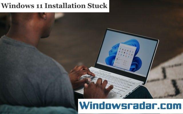 Windows 11 Installation Stuck