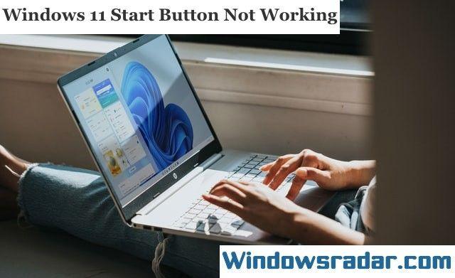 Windows 11 Start Button Not Working
